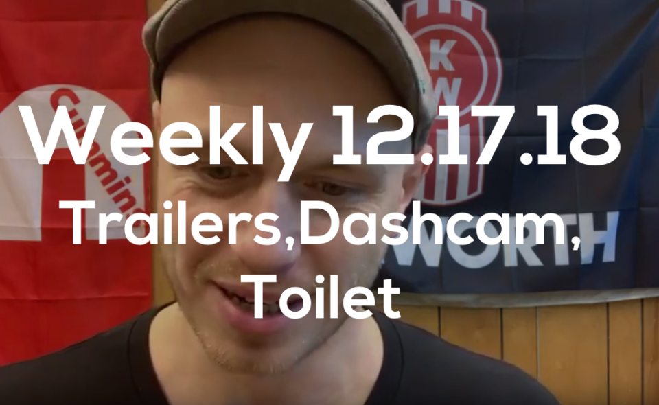Weekly 12.7.18 Trailer, Dashcams, Toilet
